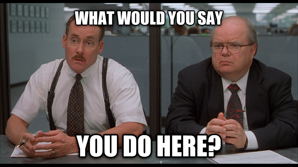 What would you say you do here (Office Space)
